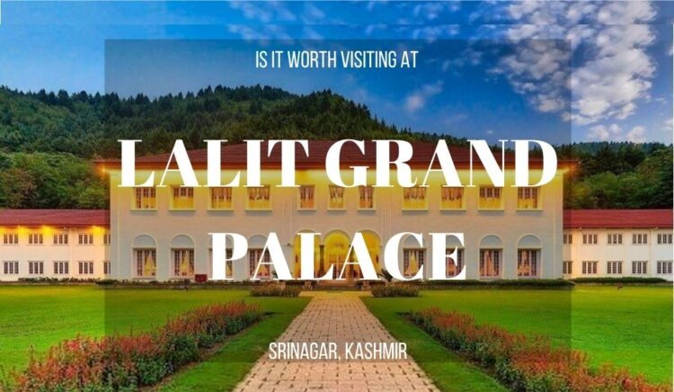 All about staying at Lalit Grand Palace Srinagar Kashmir