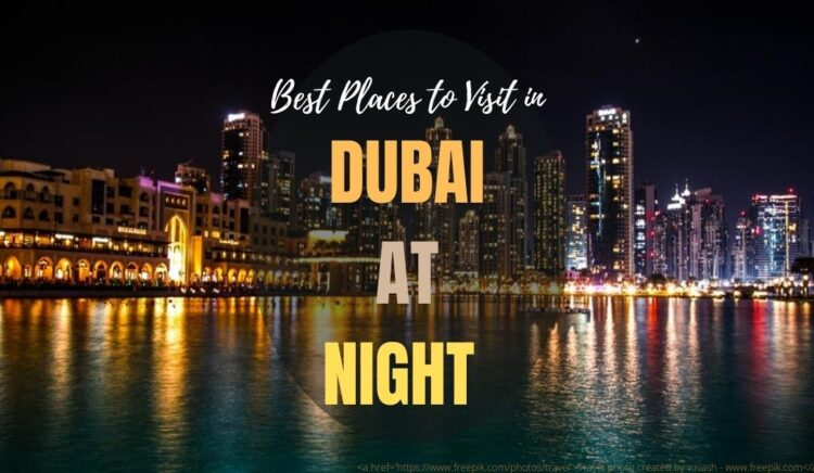 List of 10 Best Places to Visit in Dubai at Night